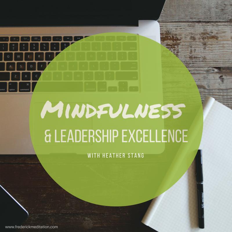 Mindfulness Leadership Excellence Course Frederick Meditation Center