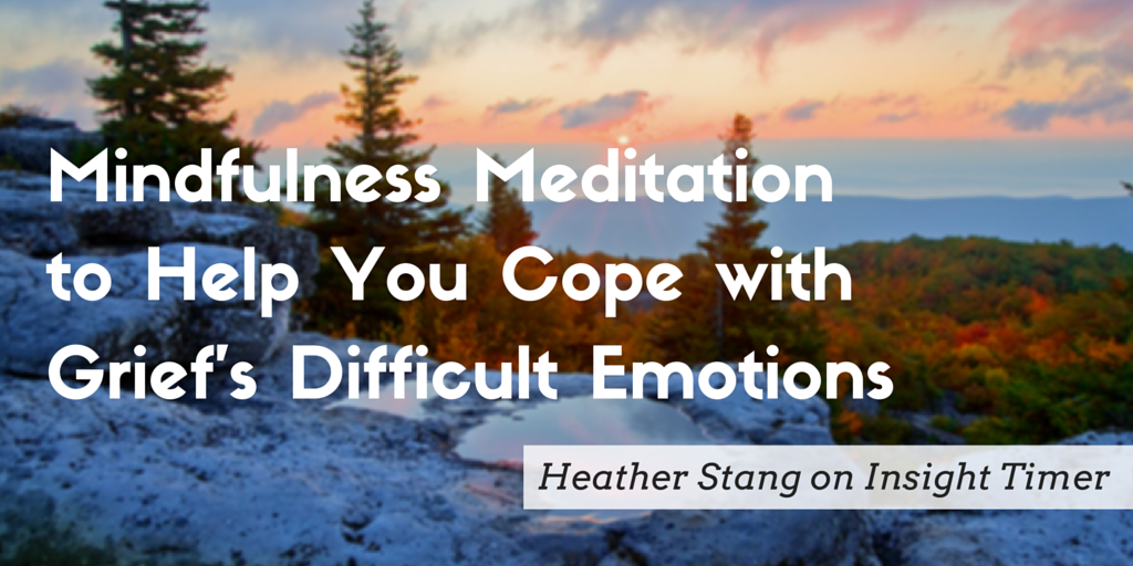 Coping With Difficult Emotions: A Guided Meditation for Grief
